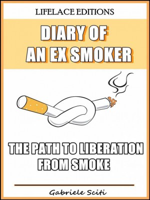 Diary Of An Ex Smoker - The Path To Liberation From Smoke by Gabriele Sciti from StreetLib SRL in Motivation category