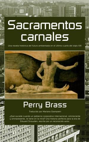 Sacramentos Carnales. Una Novela Histórica Del Futuro Ambientada En El Último Cuarto Del Siglo Xxi by Perry Brass from StreetLib SRL in General Novel category