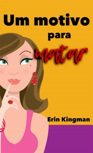 Um Motivo Para Matar by Erin Kingman from StreetLib SRL in General Novel category