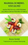 Mangia Di Meno, Vivi Di Più - Guida Pratica Alla Restrizione Calorica Con Nutrizione Ottimale - text