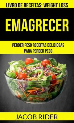 Emagrecer: Perder Peso Receitas Deliciosas Para Perder Peso (Livro De Receitas: Weight Loss) by Jacob Rider from StreetLib SRL in Family & Health category