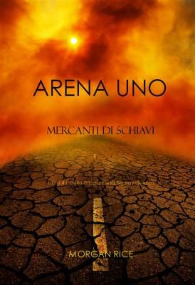 Arena Uno: Mercanti Di Schiavi (Libro #1 Della Trilogia Della Sopravvivenza) by Morgan Rice from StreetLib SRL in Teen Novel category