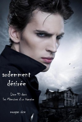 Ardemment Désirée (Livre 10 dans les Mémoires d'un Vampire) by Morgan Rice from StreetLib SRL in Teen Novel category