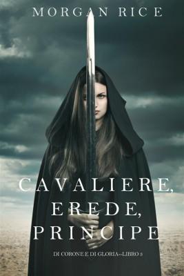 Cavaliere, Erede, Principe (Di Corone e di Gloria—Libro 3) by Morgan Rice from StreetLib SRL in Teen Novel category