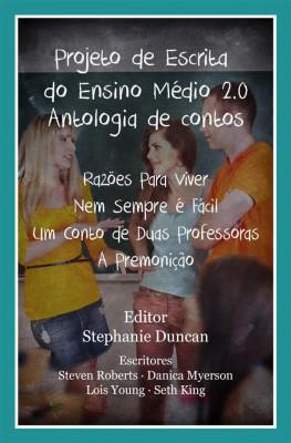 Projeto De Escrita Do Ensino Médio 2.0 - Antologia De Contos by Stephanie Duncan from StreetLib SRL in General Novel category