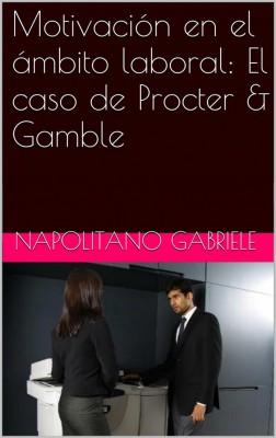 Motivación En El Ámbito Laboral: El Caso De Procter & Gamble by Gabriele Napolitano from StreetLib SRL in Engineering & IT category