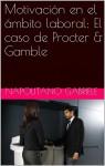 Motivación En El Ámbito Laboral: El Caso De Procter & Gamble by Gabriele Napolitano from  in  category