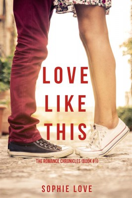 Love Like This (The Romance Chronicles—Book #1) by Sophie Love from StreetLib SRL in Romance category