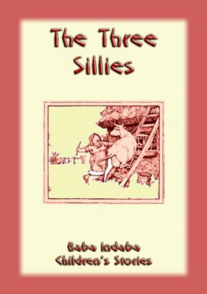 THE THREE SILLIES - An English Fairy Tale with a moral by Anon E. Mouse from StreetLib SRL in General Novel category