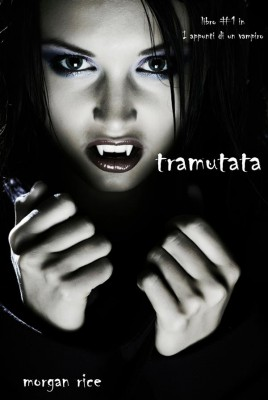 Tramutata (Primo libro di Appunti di un Vampiro) by Morgan Rice from StreetLib SRL in Teen Novel category