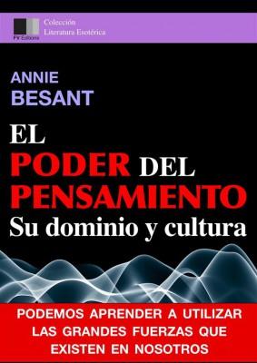 El Poder del Pensiamento. Su dominio y cultura. by Annie Besant from StreetLib SRL in Religion category