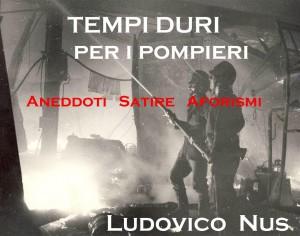 Tempi duri per i pompieri - Aneddoti  Satire  Aforismi by Ludovico Nus from StreetLib SRL in Lifestyle category