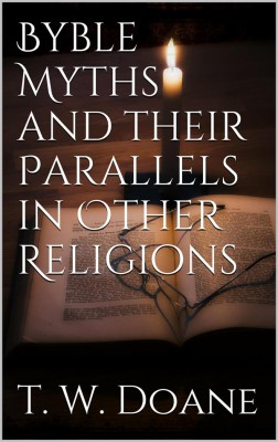 Bible Myths and their parallels in other Religions by T. W. Doane from StreetLib SRL in Religion category