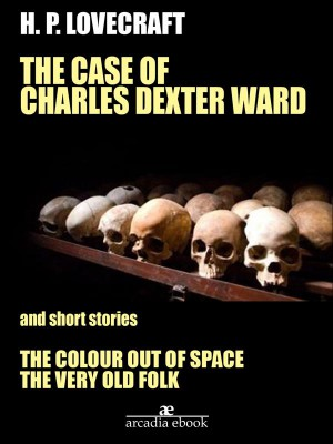 The Case of Charles Dexter Ward and Other Stories by H. P. Lovecraft from StreetLib SRL in General Novel category