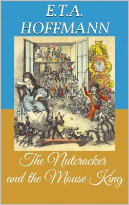 The Nutcracker and the Mouse King (Picture Book) by Ernst Theodor Amadeus Hoffmann from StreetLib SRL in Classics category