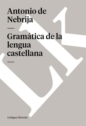 Gramática de la lengua castellana by Antonio de Nebrija from StreetLib SRL in History category