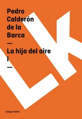 La hija del aire I by Pedro Calderón de la Barca from StreetLib SRL in History category