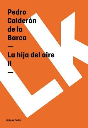 La hija del aire II by Pedro Calderón de la Barca from StreetLib SRL in History category