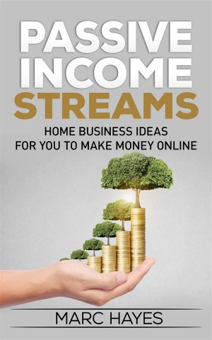 Passive Income Streams: Home Business Ideas for You to Make Money Online by Marc Hayes from StreetLib SRL in Business & Management category