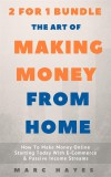 The Art Of Making Money From Home (2 for 1 Bundle): How To Make Money Online Starting Today With E-Commerce & Passive Income Streams - text