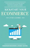 Kickstart Your Ecommerce: 2 For 1 Combo: 2 Advanced Ways To Make Money With Etsy & Shopify Stores That You Can Begin Today - text
