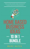Home Based Business Ideas (10 In 1 Bundle): How To Start Making Money Online With 10 Profitable Online Business Ideas by Marc Hayes from  in  category