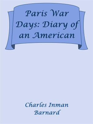 Paris War Days: Diary of an American by Charles Inman Barnard from StreetLib SRL in Classics category