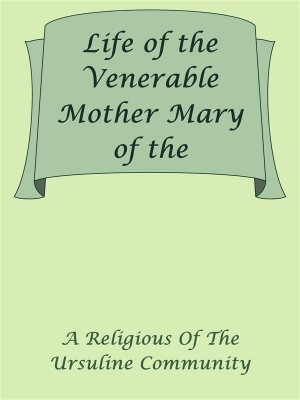 Life of the Venerable Mother Mary of the Incarnation: Joint Foundress and First Superion of the Ursulines of Quebec by A Religious Of The Ursuline Community from StreetLib SRL in Classics category