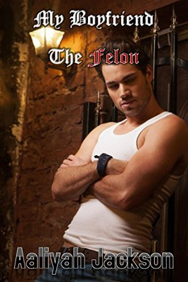 My Boyfriend The Felon by Aaliyah Jackson from StreetLib SRL in General Novel category
