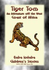 TIGER TOM - A Children's Maritime Adventure off the Coast of West Africa by Anon E. Mouse from  in  category