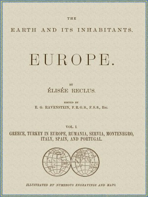 The Earth and its inhabitants, Volume 1: Europe. / Greece, Turkey in Europe, Rumania, Servia, Montenegro, / Italy, Spain, and Portugal. by Elisée Reclus from StreetLib SRL in Classics category