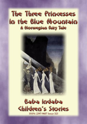 THE THREE PRINCESSES IN THE BLUE MOUNTAIN - A Norwegian Fairy Tale by Anon E. Mouse from StreetLib SRL in General Novel category