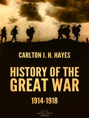 History of the Great War, 1914-1918 by Carlton J. H. Hayes from StreetLib SRL in History category