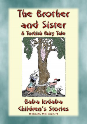 THE BROTHER AND SISTER - A Turkish Children's Fairy Tale by Anon E. Mouse from StreetLib SRL in General Novel category