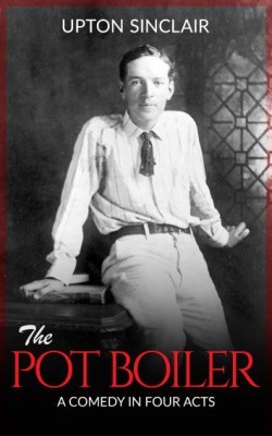The Pot Boiler: A Comedy in Four Acts by Upton Sinclair from StreetLib SRL in Classics category