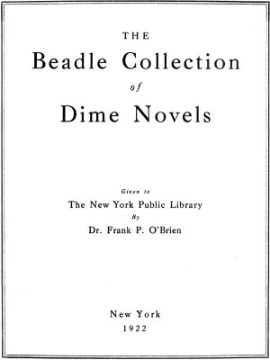The Beadle Collection of Dime Novels / Given to the New York Public Library By Dr. Frank P. OBrien by New York Public Library from StreetLib SRL in Classics category