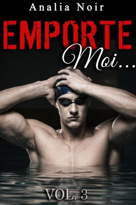 Emporte-Moi... (Vol. 3): Le Nageur au Corps de Rêve by Analia Noir from StreetLib SRL in Romance category
