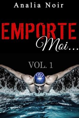 Emporte-Moi... (Vol. 1): Le Nageur au Corps de Rêve by Analia Noir from StreetLib SRL in Romance category