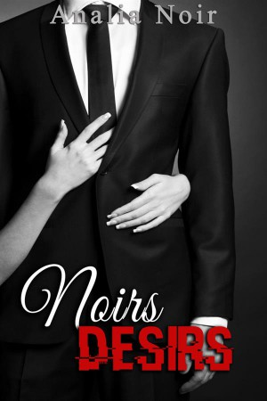 Noirs Désirs Vol. 3  by Analia Noir from StreetLib SRL in General Novel category