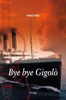 Bye bye Gigolò by Mario Pinzi from StreetLib SRL in General Novel category