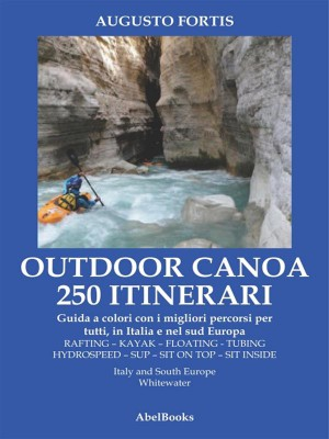 250 Itinerari Outdoor, Canoa-Kayak. I migliori percorsi in Italia e in Europa by Augusto fortis from StreetLib SRL in Travel category
