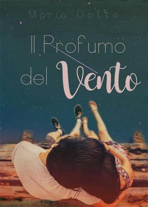 Il Profumo del Vento by Maria Dotto from StreetLib SRL in Romance category