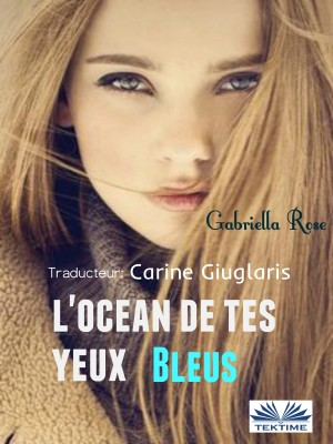LOcéan de tes Yeux Bleus by Gabriella Rose from StreetLib SRL in General Novel category
