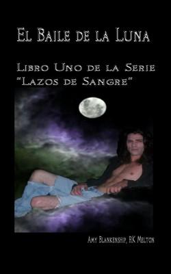 """El Baile de la Luna: Libro Uno de la Serie """"Lazos de Sangre"""" by Amy Blankenship from StreetLib SRL in General Novel category"""