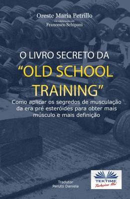"O Livro Secreto da ""Old School Training"" by Oreste Maria Petrillo from StreetLib SRL in Sports & Hobbies category"