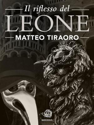 Il riflesso del Leone by Matteo Tiraoro from StreetLib SRL in General Novel category