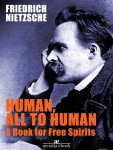 Human, All Too Human A Book for Free Spirits