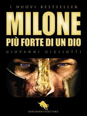 MILONE, più forte di un dio by Giovanni Gigliotti from StreetLib SRL in General Novel category