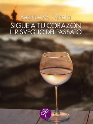 Sigue a tu corazon. Il risveglio del passato by Beatrice Minella from StreetLib SRL in Romance category