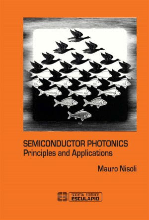 Semiconductor photonics. Principles and Applications by Mauro Nisoli from StreetLib SRL in Engineering & IT category